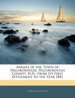 Annals Of The Town Of Hillsborough, Hillsborough County, N.h.: From Its First Settlement To The Year 1841
