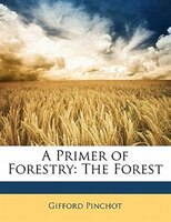 A Primer Of Forestry: The Forest