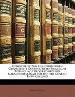 Denkschrift Zum Hunderjährigen Geburtsfeste Goethe's. Ueber Ungleiche Befähigung Der Verschiedenen
