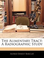 The Alimentary Tract: A Radiographic Study