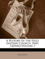 A History Of The Holy Eastern Church, Part 2, volume 1