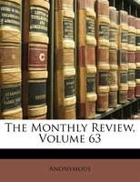 The Monthly Review, Volume 63