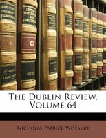The Dublin Review, Volume 64