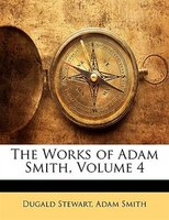 The Works Of Adam Smith, Volume 4