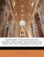 Expository Thoughts On The Gospels: For Family And Private Use. With The Text Complete, Volume 3