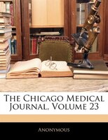 The Chicago Medical Journal, Volume 23