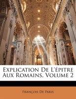 Explication De L'épitre Aux Romains, Volume 2