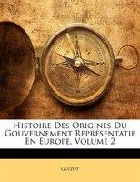 Histoire Des Origines Du Gouvernement Représentatif En Europe, Volume 2