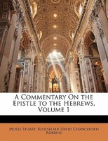 A Commentary On The Epistle To The Hebrews, Volume 1