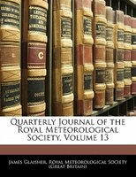 Quarterly Journal Of The Royal Meteorological Society, Volume 13