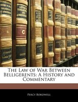 The Law Of War Between Belligerents: A History And Commentary