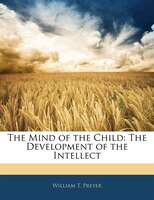 The Mind Of The Child: The Development Of The Intellect