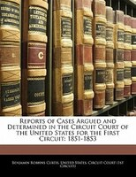 Reports of Cases Argued and Determined in the Circuit Court of the United States for the First Circuit: 1851-1853