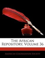The African Repository, Volume 36