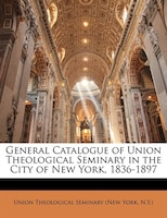 General Catalogue of Union Theological Seminary in the City of New York, 1836-1897