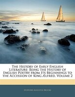 The History Of Early English Literature: Being The History Of English Poetry From Its Beginnings To The Accession Of King AElfred,