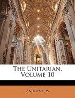 The Unitarian, Volume 10