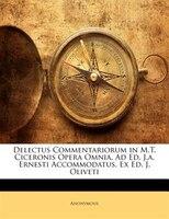 Delectus Commentariorum in M.T. Ciceronis Opera Omnia, Ad Ed. J.a. Ernesti Accommodatus, Ex Ed. J. Oliveti