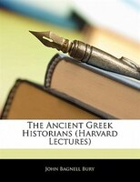 The Ancient Greek Historians (harvard Lectures)