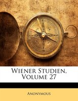 Wiener Studien, Volume 27