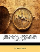 The Account Book Of Sir John Foulis Of Ravelston 1671-1707
