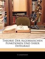 Theorie Der Algebraischen Funktionen Und Ihrer Integrale