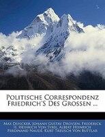 Politische Correspondenz Friedrich's Des Grossen ...
