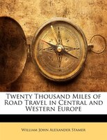 Twenty Thousand Miles Of Road Travel In Central And Western Europe