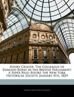 Henry Cruger: The Colleague of Edmund Burke in the British Parliament: A Paper Read Before the New York Historica