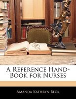 A Reference Hand-Book for Nurses