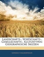 Landschafts-, Wirtschafts-, Gesellschafts-, Kulturtypen: Geographische Skizzen
