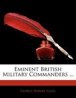 Eminent British Military Commanders ...