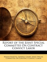 Report Of The Joint Special Committee On Contract Convict Labor