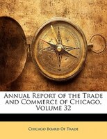 Annual Report Of The Trade And Commerce Of Chicago, Volume 32