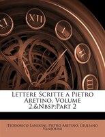 Lettere Scritte a Pietro Aretino, Volume 2,part 2