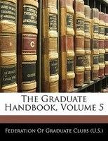 The Graduate Handbook, Volume 5
