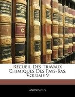 Recueil Des Travaux Chimiques Des Pays-bas, Volume 9