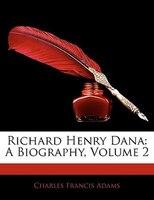 Richard Henry Dana: A Biography, Volume 2