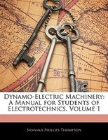 Dynamo-electric Machinery: A Manual For Students Of Electrotechnics, Volume 1