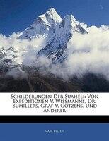 Schilderungen Der Suaheli: Von Expeditionen V. Wissmanns, Dr. Bumillers, Graf V. Götzens, Und Anderer