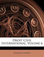 Droit Civil International, Volume 6