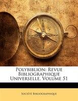 Polybiblion: Revue Bibliographique Universelle, Volume 51