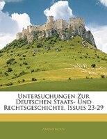 Untersuchungen Zur Deutschen Staats- Und Rechtsgeschichte, Issues 23-29