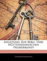 Anleitung Zur Berg- Und Hüttenmännischen Probierkunst