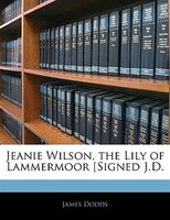 Jeanie Wilson, The Lily Of Lammermoor [signed J.d.