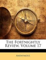 The Fortnightly Review, Volume 17