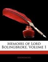 Memoirs Of Lord Bolingbroke, Volume 1