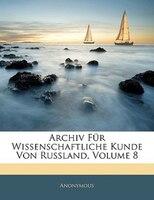 Archiv Für Wissenschaftliche Kunde Von Russland, Volume 8