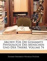 Archiv Für Die Gesammte Physiologie Des Menschen Und Der Thiere, Volume 74