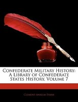 Confederate Military History: A Library Of Confederate States History, Volume 7